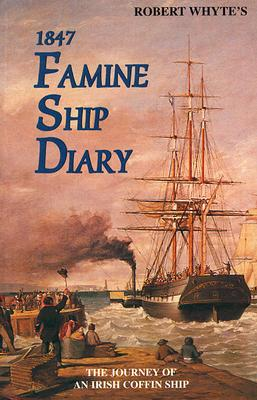Image for Robert Whyte's 1847 Famine Ship Diary: The Journey of an Irish Coffin Ship