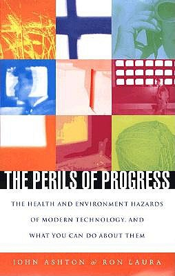 Image for The Perils of Progress: The Health and Environmental Hazards of Modern Technology and What You Can Do About Them