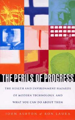 The Perils of Progress: The Health and Environmental Hazards of Modern Technology and What You Can Do About Them, Ashton, Dr. John; Laura, Dr. Ron