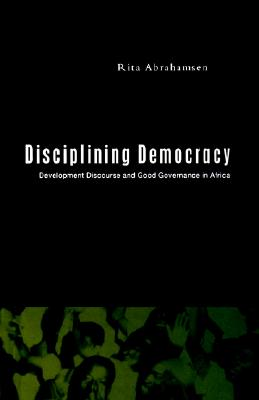 Image for Disciplining Democracy: Development Discourse and Good Governance in Africa [Paperback] Abrahamsen, Rita