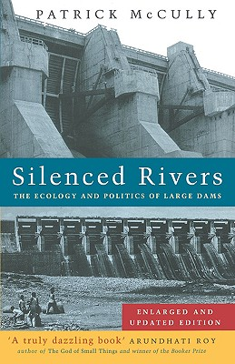 Silenced Rivers: The Ecology and Politics of Large Dams, McCully, Patrick