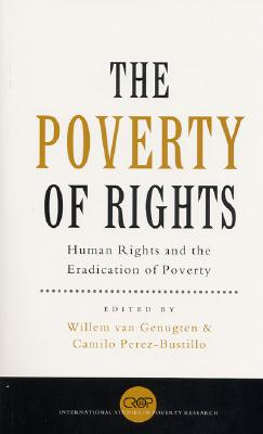 Image for The Poverty of Rights: Human Rights and the Eradication of Poverty (International Studies in Poverty Research) (v. III)