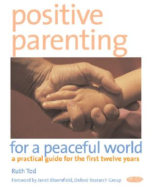 Image for Positive Parenting for a Peaceful World: A Practical Guide for the First Twelve Years