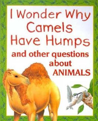 Image for I Wonder Why Camels Have Humps: And Other Questions About Animals