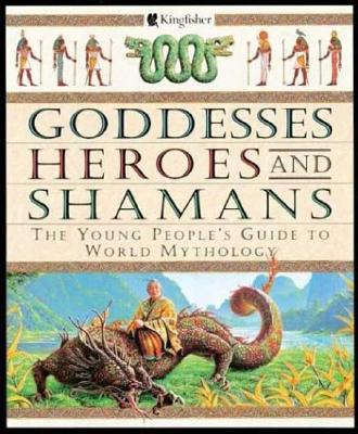 Image for Goddesses  Heroes  and Shamans: The Young People's Guide to World Mythology