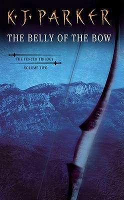 The Belly of the Bow (Fencer, Book 2), K. J. Parker
