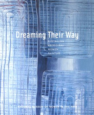 Image for Dreaming Their Way: Australian Aboriginal Women Painters