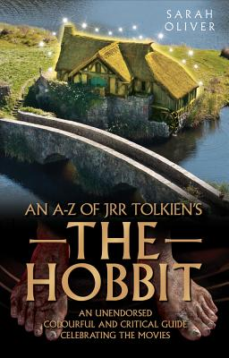 Image for An A-Z of JRR Tolkien's The Hobbit  An Unendorsed, Colourful and Critical Guide Celebrating the Movies