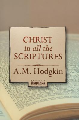 Christ In All The Scriptures, Hodgkin A. M.