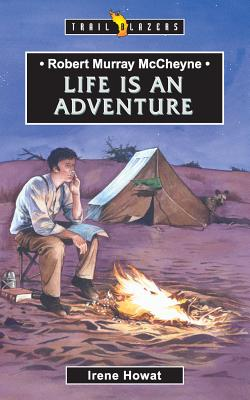 Image for Robert Murray Mccheyne: Life Is An Adventure