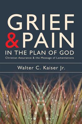 Image for Grief And Pain In The Plan Of God: Christ assurance and the message of Lamentations