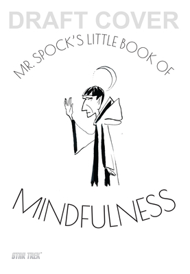 Image for MR. SPOCK'S LITTLE BOOK OF MINDFULNESS: HOW TO SURVIVE IN AN ILLOGICAL WORLD