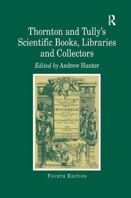 Image for Thornton and Tully's Scientific Books, Libraries and Collectors: A Study of Bibliography and the Book Trade in Relation to the History of Science