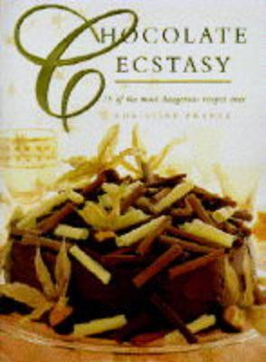 Image for Chocolate Ecstasy: 75 Of the Most Dangerous Chocolate Recipes Ever