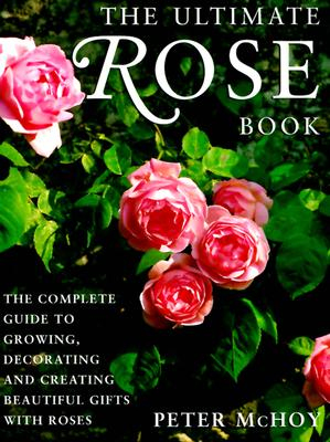 Image for The Ultimate Rose Book: The Complete Guide to Growing, Decorating and Creating Beautiful Gifts with Roses