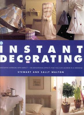 Image for Instant Decorating: Innovative Interiors with Impact--100 Sensational Effects That You Can Achieve in a Weekend