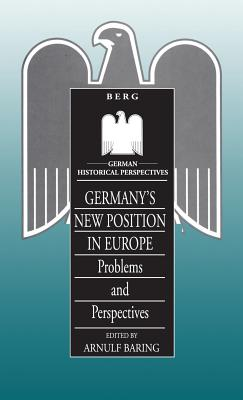 Image for Germany's New Position in Europe: Problems and Perspectives (German Historical Perspectives)
