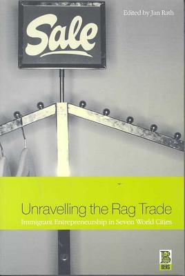 Image for Unravelling the Rag Trade: Immigrant Entrepreneurship in Seven World Cities