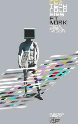 Image for New Technologies at Work: People, Screens and Social Virtuality