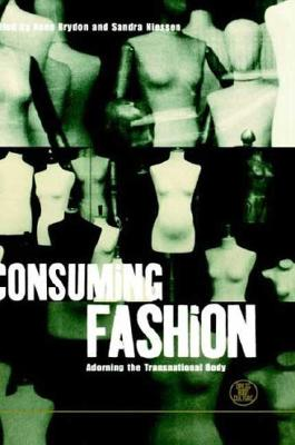 Image for Consuming Fashion: Adorning the Transnational Body (Dress, Body, Culture)
