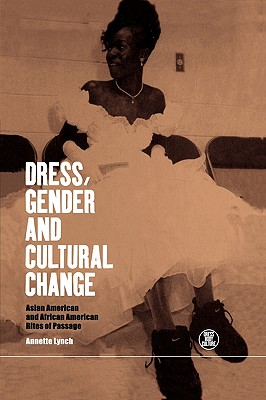 Image for Dress, Gender and Cultural Change: Asian American and African American Rites of Passage (Dress, Body, Culture)