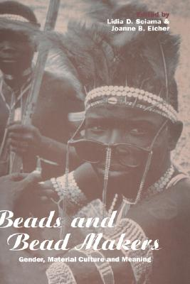 Image for Beads and Bead Makers: Gender, Material Culture and Meaning (Cross-Cultural Perspectives on Women)