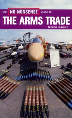 The No-Nonsense Guide to the Arms Trade (No-Nonsense Guides), Burrows, Gideon