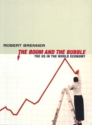 The Boom and the Bubble: The US in the World Economy, Brenner, Robert