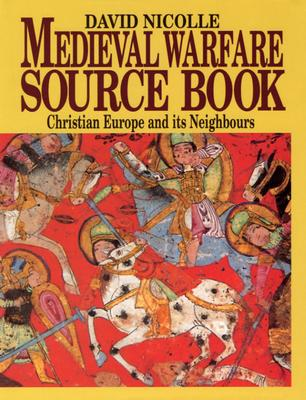 Image for Medieval Warfare Source Book: Christian Europe and its Neighbours, Vol. 2