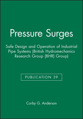 Image for Pressure Surges: Safe Design and Operation of Industrial Pipe Systems (British Hydromechanics Research Group (BHR) Group) (British Hydromechanics Research Group (REP))