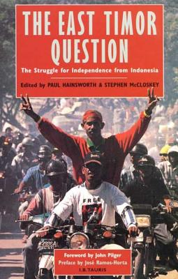 THE EAST TIMOR QUESTION The Struggle for Independence from Indonesia. Foreword by John Pilger Preface by Jose Ramos-Horta
