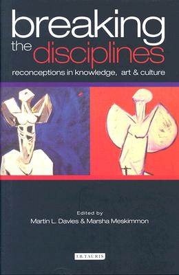 Image for Breaking the Disciplines: Reconceptions in Art, Knowledge & Culture
