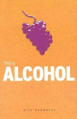 Image for This is Alcohol (Addiction)