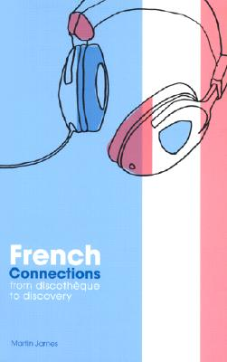 Image for French Connections: From Discotheque to Discovery