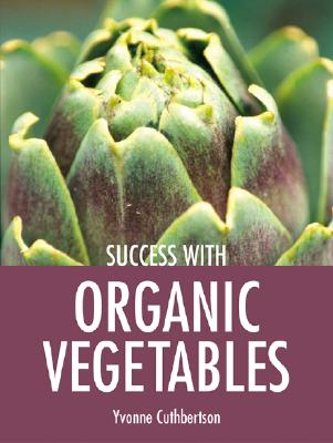 Success with Organic Vegetables (Success with Gardening), Cuthbertson, Yvonne