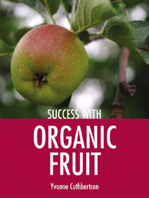 Success with Organic Fruit (Success with Gardening), Cuthbertson, Yvonne