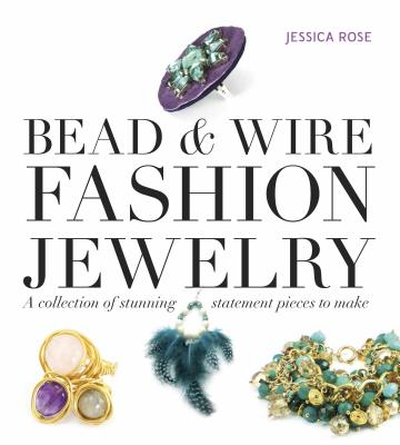 Image for Bead & Wire Fashion Jewelry: A Collection of Stunning Statement Pieces to Make