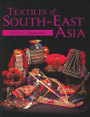 TEXTILES OF SOUTH-EAST ASIA, ANGELA THOMPSON