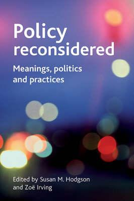Policy Reconsidered: Meanings, Politics and Practices