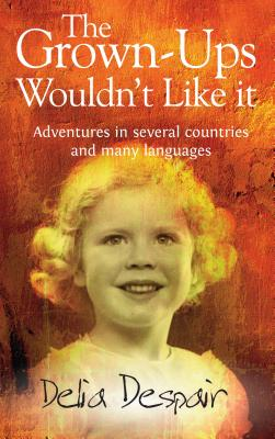 The Grown-Ups Wouldn't Like it: Adventures in several countries and many languages, Despair, Delia