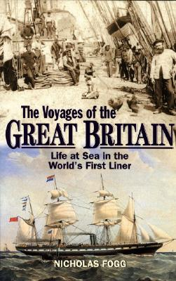 Voyages of the Great Britain: Life at Sea in the World's First Liner, Nicholas Fogg