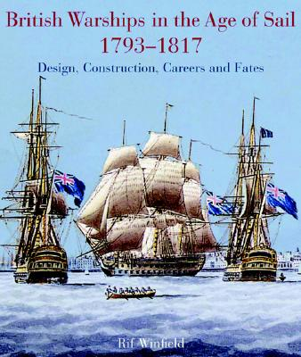 Image for British Warships in the Age of Sail 1793-1817 : Design, Construction, Careers and Fates