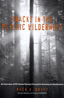 Image for Tracks in the Psychic Wilderness : An Exploration of ESP, Remote Viewing, Precognitive Dreaming and Synchronicity