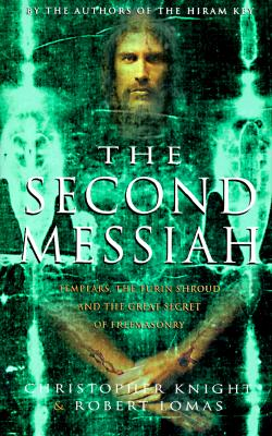 The Second Messiah: Templars, the Turin Shroud and the Great Secret of Freemasonry, Knight, Christopher; Lomas, Robert