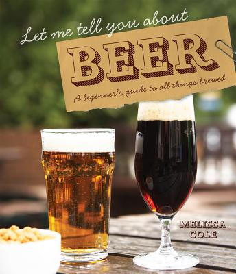 Image for LET ME TELL YOU ABOUT BEER : A BEGINNER'