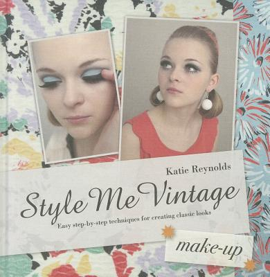 Image for Style Me Vintage: Make Up: Easy Step-by-Step Techniques for Creating Classic Loo