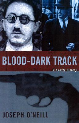 Blood-Dark Track  A Family History, O'Neill, Joseph