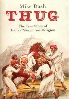 Image for Thug:  The True Story of India's Murderous Cult