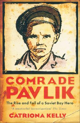 Image for Comrade Pavlik: The Rise and Fall of a Soviet Boy Hero