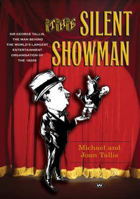 Image for The Silent Snowman: Sir George Tallis, the Man Behind the World's Largest Entertainment Organisation of the 1920s